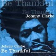BE THANKFUL. Artist: Johnny Clarke. Label: Foundation Music
